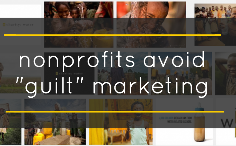 """Authentic Nonprofit Marketing – Avoid """"Guilt"""" Marketing and Inspire Engagement"""